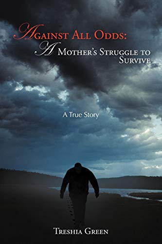 Against All Odds: A Mother's Struggle to Survive: A True Story: Treshia Green