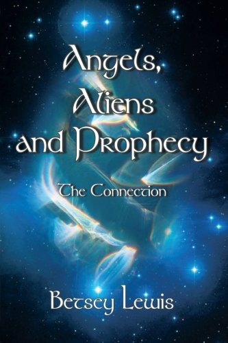 9781468555899: Angels, Aliens and Prophecy: The Connection