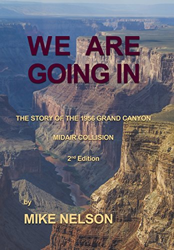 9781468556384: We Are Going In: The Story of the 1956 Grand Canyon Midair Collision