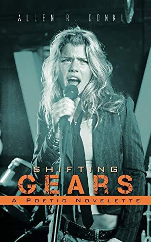 Shifting Gears A Poetic Novelette: Allen R. Conkle
