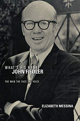9781468558586: What's His Name? John Fiedler: The Man The Face The Voice