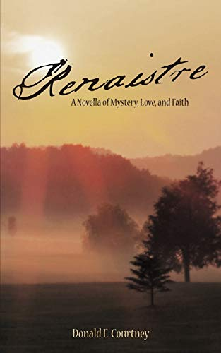 Renaistre: A Novella of Mystery, Love, and Faith: Donald E. Courtney