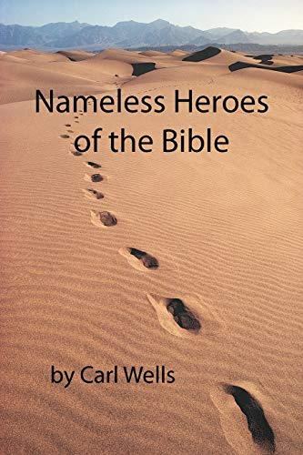 Nameless Heroes of the Bible: Carl Wells