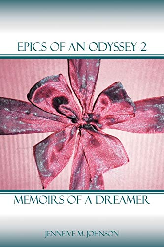 Epics of an Odyssey 2 Memoirs of a Dreamer: Jenneive M. Johnson