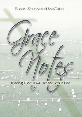 Grace Notes: Hearing Gods Music for Your Life: Susan Sherwood McCabe