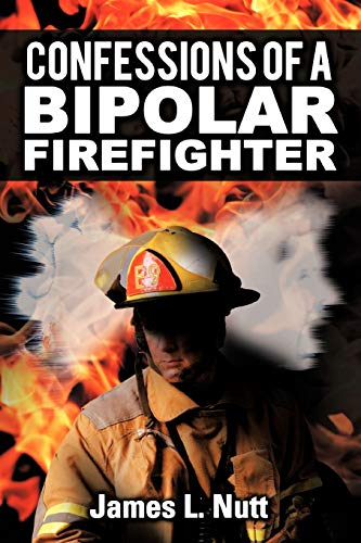 Confessions of a Bipolar Firefighter: James L. Nutt