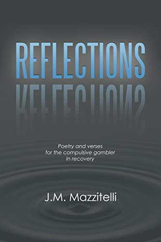 Reflections Poetry and verses for the compulsive gambler in recovery: J. M. Mazzitelli