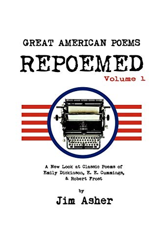 Great American Poems - Repoemed, Volume 1 A New Look at Classic Poems of Emily Dickinson, E. E. ...