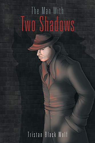 The Man with Two Shadows: Tristan Black Wolf