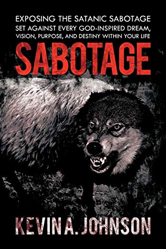 Sabotage Exposing the Satanic Sabotage Set against Every God-Inspired Dream, Vision, Purpose, and ...