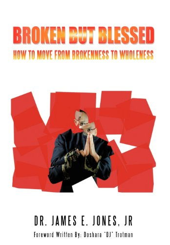 9781468563788: BROKEN BUT BLESSED: HOW TO MOVE FROM BROKENNESS TO WHOLENESS