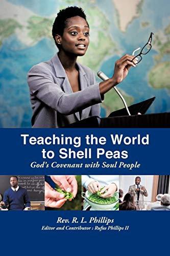 Teaching the World to Shell Peas: God's Covenant With Soul People: Rev. R. L. Phillips