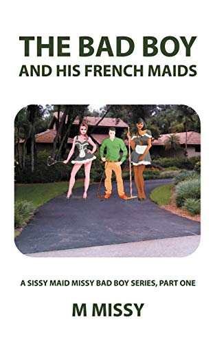9781468566710: The Bad Boy and His French Maids: A Sissy Maid Missy Bad Boy Series, Part One