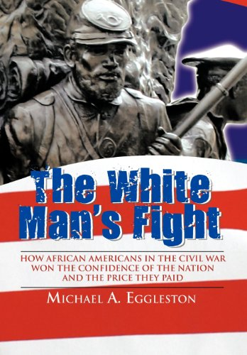 9781468566826: The White Man's Fight: How African Americans in the Civil War Won the Confidence of the Nation and the Price They Paid