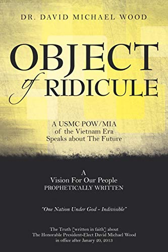 9781468566864: Object of Ridicule: A USMC POW/MIA of the Vietnam Era Speaks About the Future
