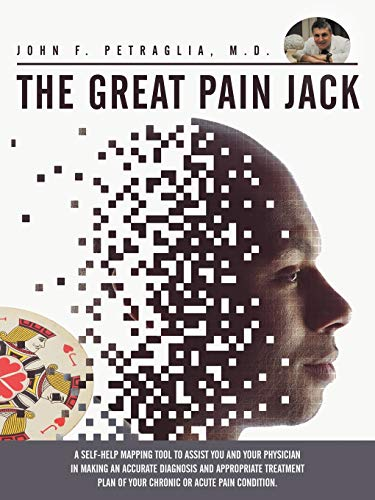 9781468568714: The Great Pain Jack: A Self-Help Mapping Tool to Assist You and Your Physician in Making an Accurate Diagnosis and Appropriate Treatment Plan of Your Chronic or Acute Pain Condition.