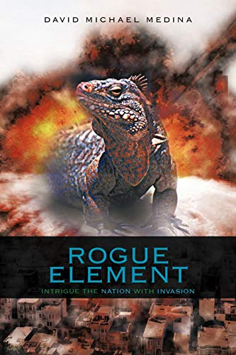 Rogue Element: Intrigue the Nation with Invasion: David Michael Medina