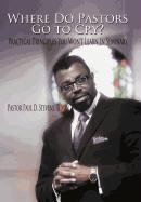 Where Do Pastors Go to Cry?: Practical Principles You Won't Learn in Seminary: Pastor Paul D. ...