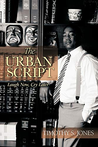 The Urban Script: Laugh Now, Cry Later: Timothy S. Jones
