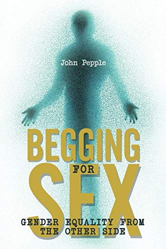 Begging for Sex: Gender Equality from the Other Side: John Pepple