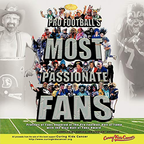 Pro Footballs Most Passionate Fans: Profiles of Fans Honored at the Pro Football Hall of Fame with ...