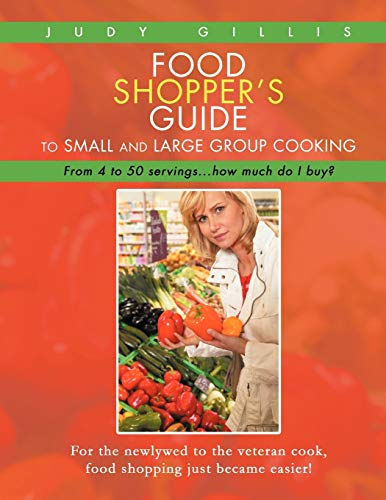 9781468575262: Food Shopper's Guide to Small and Large Group Cooking: From 4 to 50 Servings . . . How Much Do I Buy?
