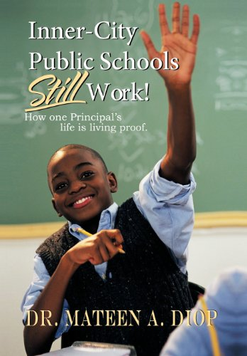 9781468579857: Inner City Public Schools Still Work: How One Principal's Life Is Living Proof!