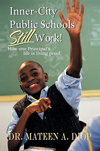 9781468579864: Inner-City Public Schools Still Work!: How One Principal's Life is Living Proof.
