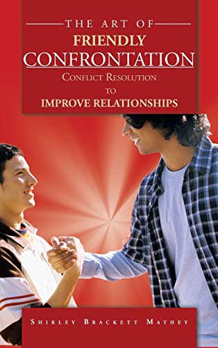 9781468579888: The Art of Friendly Confrontation: Conflict Resolution to Improve Relationships