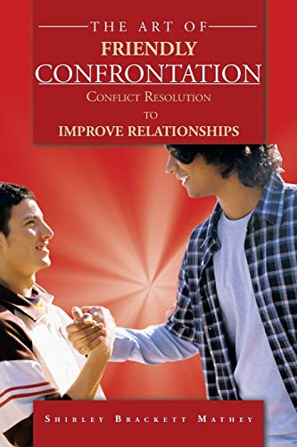 9781468579895: The Art of Friendly Confrontation: Conflict Resolution to Improve Relationships