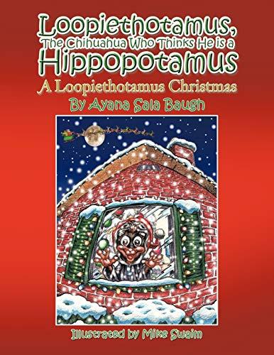 Loopiethotamus, the Chihuahua Who Thinks He Is a Hippopotamus: A Loopiethotamus Christmas: Ayana ...