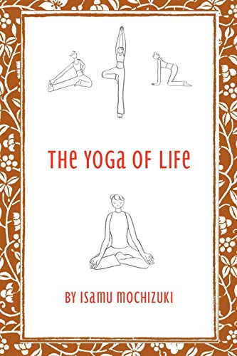 The Yoga of Life: Isamu Mochizuki