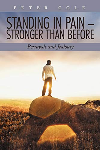 Standing in Pain - Stronger than Before Betrayals and Jealousy: Peter Cole