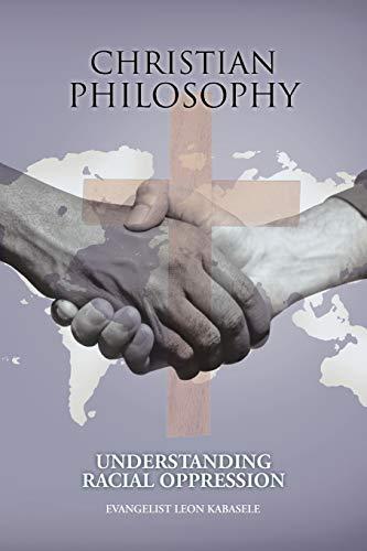 9781468582895: Christian Philosophy: Understanding Racial Oppression