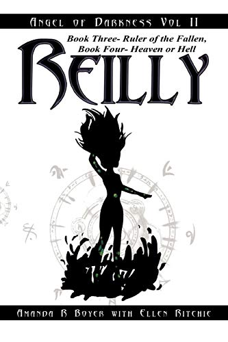 Reilly, Angel of Darkness - Vol II: Book Three- Ruler of the Fallen, Book Four- Heaven or Hell: ...