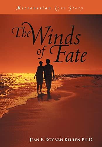 The Winds of Fate: Micronesian Love Story: Jean E. Roy Van Keulen Ph. D.