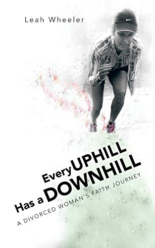 9781468594355: Every Uphill Has a Downhill: A Divorced Woman's Faith Journey
