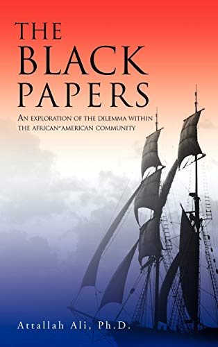 The Black Papers: An Exploration of the Dilemma Within the African-American Community: ATTALLAH ALI