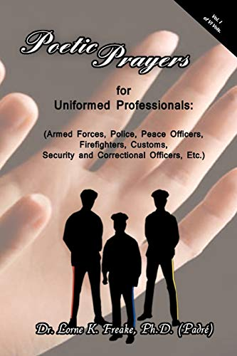 Poetic Prayers for Uniformed Professionals: (Armed Forces, Police, Peace Officers, Firefighters, ...