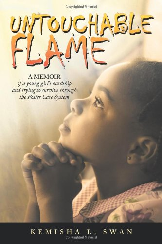 9781468598261: Untouchable Flame: A Memoir of a Young Girl's Hardship and Trying to Survive Through the Foster Care System