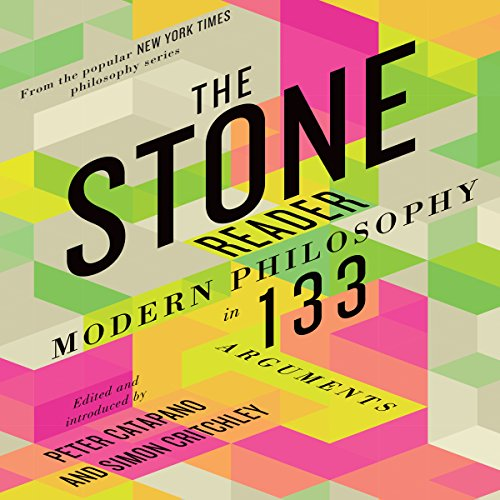 The Stone Reader: Modern Philosophy in 133 Arguments: Various Authors