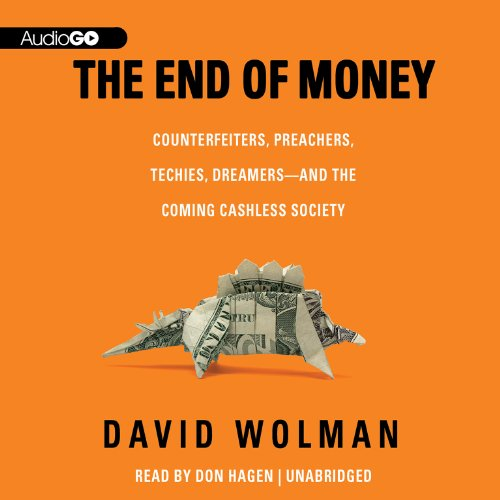 The End of Money: Counterfeiters, Preachers, Techies, Dreamers - and the Coming Cashless Society: ...