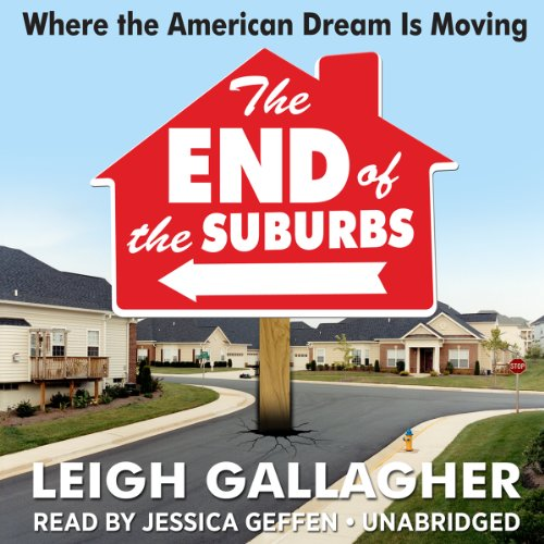 The End of the Suburbs: Where the American Dream Is Moving: Leigh Gallagher