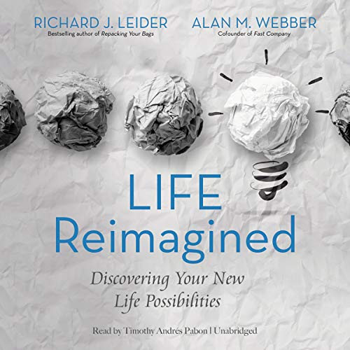Life Reimagined - Discovering Your New Life Possibilities: Alan M. Webber; Richard J. Leider