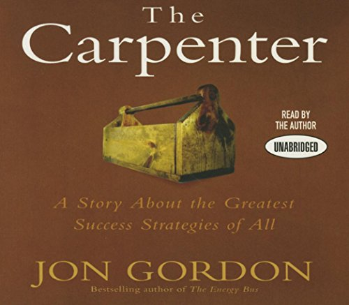 The Carpenter: A Story about the Greatest Success Strategies of All: Gordon, Jon