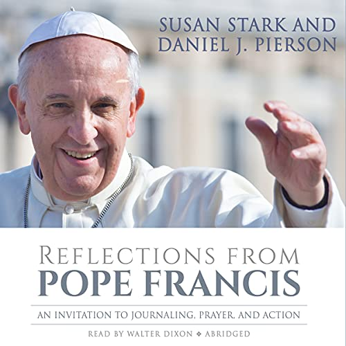 Reflections from Pope Francis: An Invitation to Journaling, Prayer, and Action: Susan Stark; Daniel...
