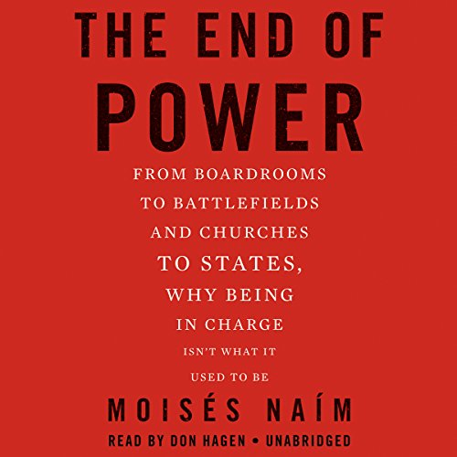 The End of Power: From Boardrooms to Battlefields and Churches to States, Why Being in Charge Isn&#...