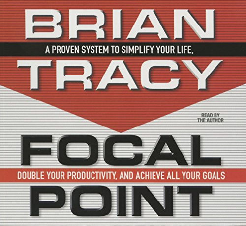 9781469058924: Focal Point: A Proven System to Simplify Your Life, Double Your Productivity, and Achieve All Your Goals