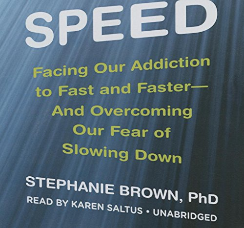 """Speed - Facing Our Addiction to Fast and Fasterâ€""""and Overcoming Our Fear of Slowing ..."""