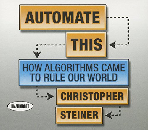 9781469086064: Automate This: How Algorithms Came to Rule Our World (Your Coach in a Box)